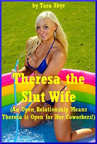 Theresa the Slut Wife (An Open Relationship Means Theresa is Open for Her Coworkers!): A Rough Gangbang Erotica Story with Double Penetration  by  Tara Skye