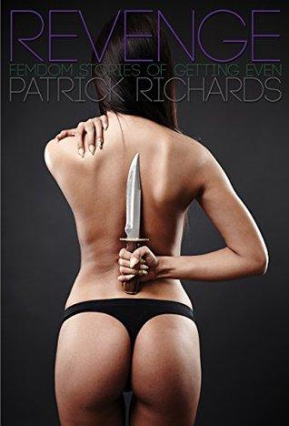 Revenge: Femdom Stories of Getting Even Patrick Richards