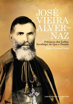José Vieira Alvernaz: Patriarca das Índias, Arcebispo de Goa e Damão  by  Maria Guiomar Lima