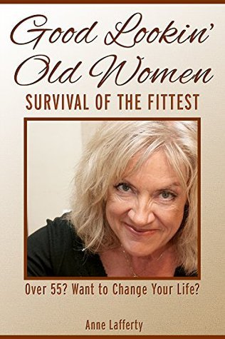 Good Lookin Old Women: Survival of the Fittest  by  Anne Lafferty