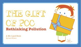 The Gift of Poo: Rethinking Pollution (A Mr. Land Book Book 1)  by  Land Wilson