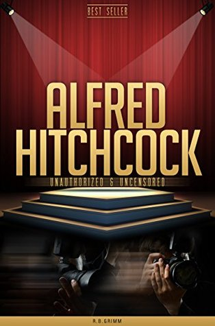 Alfred Hitchcock Unauthorized & Uncensored  by  R.B. Grimm