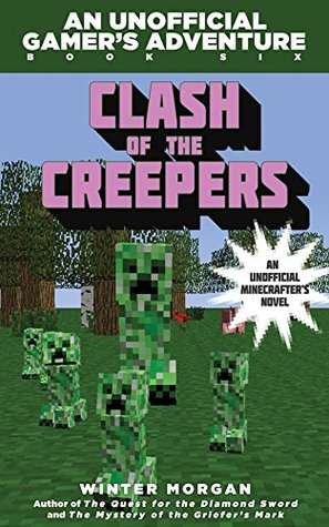 Clash of the Creepers: An Unofficial Gamers Adventure, Book Six (An Unofficial Gamer's Adventure, #6)  by  Winter Morgan