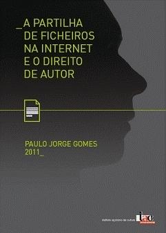 A Partilha de Ficheiros na Internet e o Direito de Autor  by  Paulo Jorge Gomes