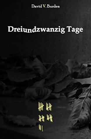 Dreiundzwanzig Tage  by  David V. Burden