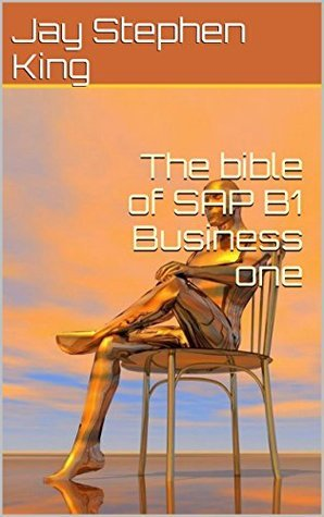The bible of SAP B1 Business one Jay Stephen King