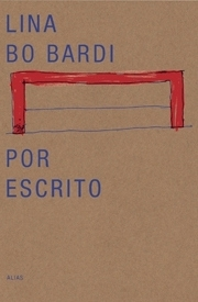 Lina Bo Bardi Por Escrito  by  Lina Bo Bardi