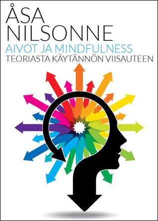 Aivot ja mindfulness – Teoriasta käytännön viisauteen  by  Åsa Nilsonne