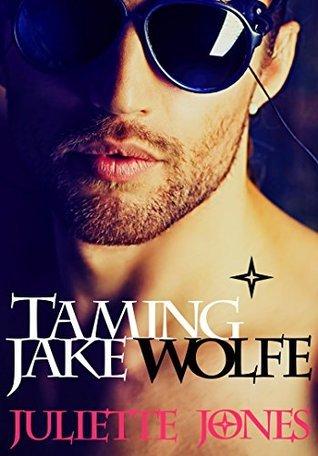 Taming Jake Wolfe Juliette Jones
