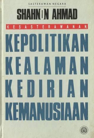 Kesasterawanan: Kepolitikan, Kealaman, Kedirian, Kemanusiaan  by  Shahnon Ahmad