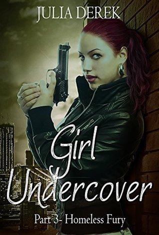 Girl Undercover 3: Homeless Fury  by  Julia Derek