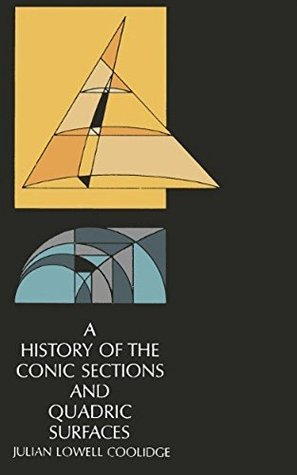 A History of The Conic Sections and Quadric Surfaces  by  Julian Lowell Coolidge