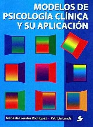 Modelos de Psicología Clínica y su Aplicación  by  María de Lourdes Rodríguez Campuzano