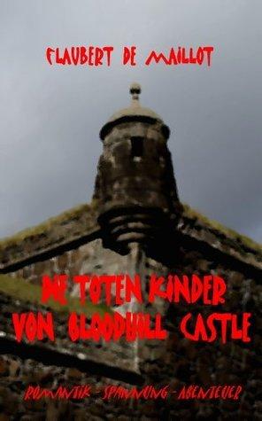 Die toten Kinder von Bloodhill Castle  by  Flaubert de Maillot