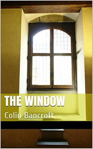 The Window: Colin Bancroft  by  colin bancroft