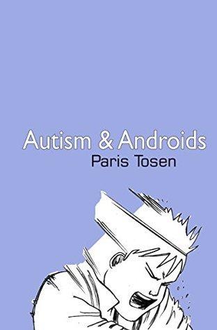Autism and Androids Paris Tosen