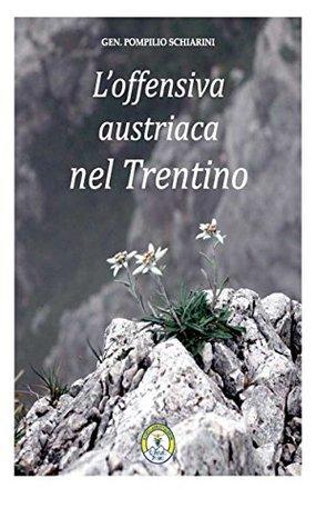 Loffensiva austriaca nel Trentino Generale Pompilio Schiarini