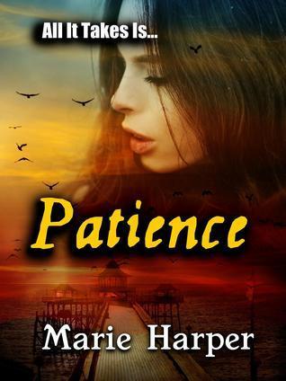 All It Takes Is...Patience Marie Harper