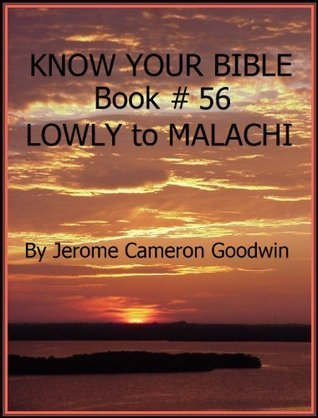 LOWLY to MALACHI - Book 56 - Know Your Bible Jerome Goodwin
