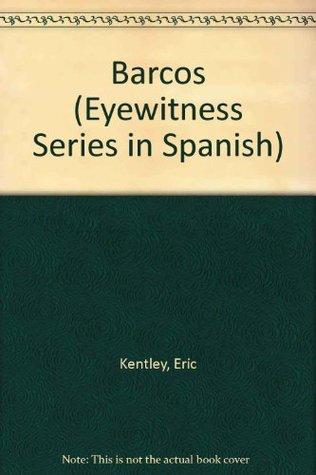 Barcos (Eyewitness Series in Spanish)  by  Eric Kentley