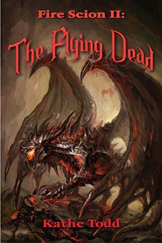 Fire Scion II: The Flying Dead  by  Kathe Todd