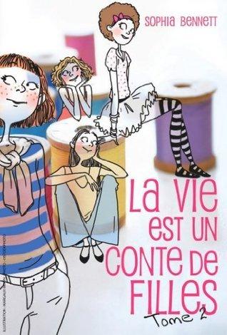 La vie est un conte de filles 2  by  Sophia Bennett