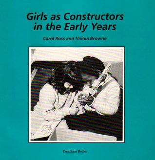 Girls as Constructors in the Early Years Carol Ross