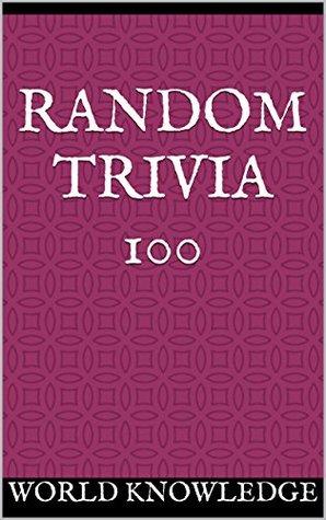Random Trivia 100 World Knowledge