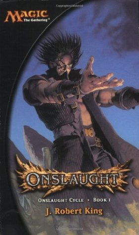 Onslaught (Magic: The Gathering: Onslaught Cycle, #1)  by  J. Robert King