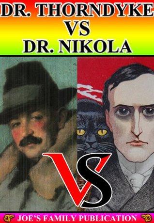 Dr. Thorndyke VS Dr. Nikola(12 works: John Thorndykes Cases, The Mystery of 31 New Inn, A Bid for Fortune, and more) Richard Austin Freeman