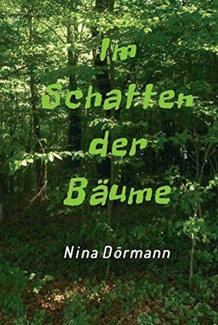 Im Schatten der Bäume Nina Dörmann