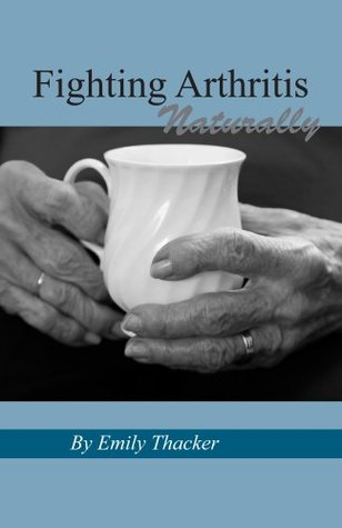 Fighting Arthritis Naturally Emily Thacker