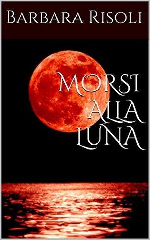 MORSI ALLA LUNA (I racconti freccia Vol. 4) Barbara Risoli