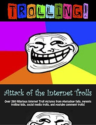 Trolling: Attack of the internet trolls  by  Interent Trolling