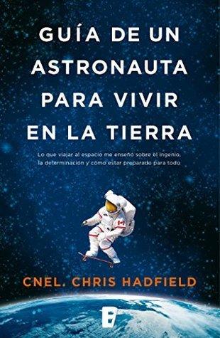 Guía de un astronauta para vivir en la tierra  by  Chris Hadfield