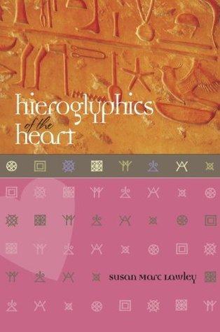 Hieroglyphics of the Heart Susan Marc Lawley
