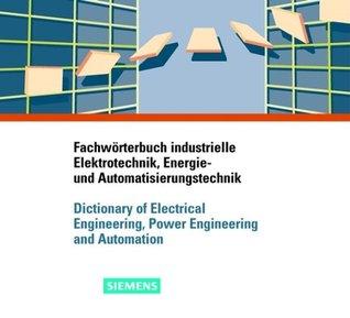 Fachworterbuch Industrielle Elektrotechnik, Energie- Und Automatisierungstechnik/Dictionary of Electrical Engineering, Power Engineering and Automatio  by  Heinrich Bezner