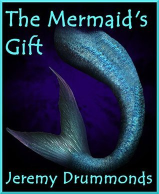 The Mermaids Gift  by  Jeremy Drummonds