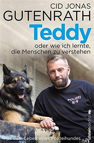 Teddy oder wie ich lernte, die Menschen zu verstehen: Aus dem Leben eines Polizeihundes Cid Jonas Gutenrath