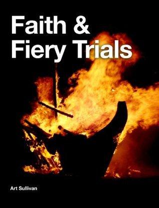 Faith and Fiery Trials  by  Art Sullivan
