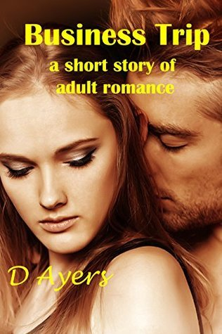Business Trip: a short story of adult romance D. Ayers