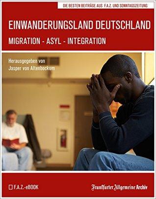 Einwanderungsland Deutschland: Migration - Asyl - Integration Frankfurter Allgemeine Archiv