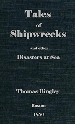Tales of Shipwrecks and other Disasters at Sea Thomas Bingley