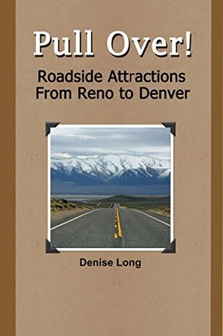PULL OVER!: Roadside Attractions From Reno to Denver  by  Denise Long