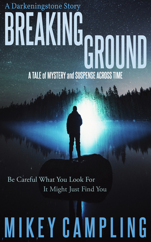 Breaking Ground - A Tale of Mystery and Suspense Across Time  by  Mikey Campling