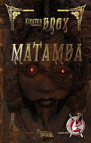 Matamba: Ein Steampunk-Roman Kirsten Brox