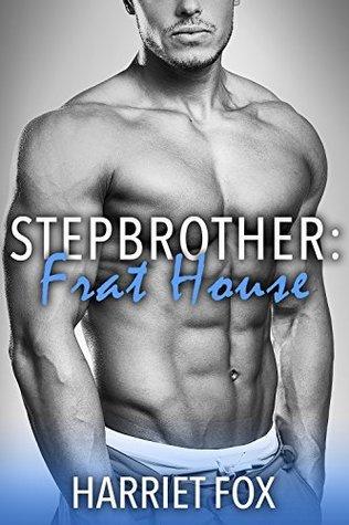 Stepbrother: Frat House Harriet Fox