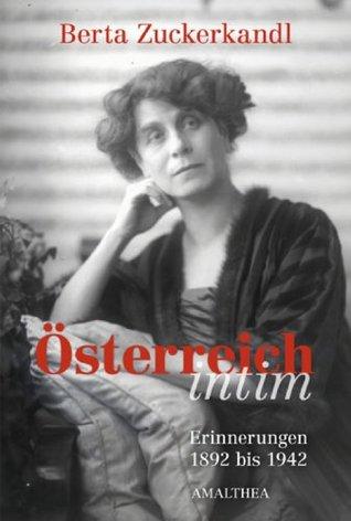 Österreich intim: Erinenrungen 1892 bis 1942 Berta Zuckerkandl