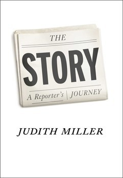 The Story: A Reporters Journey Judith    Miller