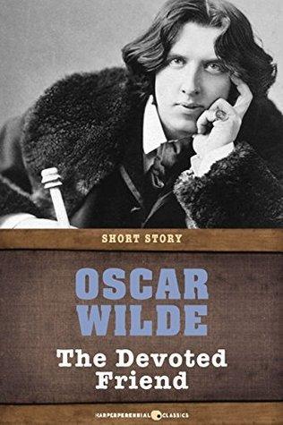 The Devoted Friend: Short Story Oscar Wilde